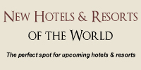 New Hotels and Resorts of the World